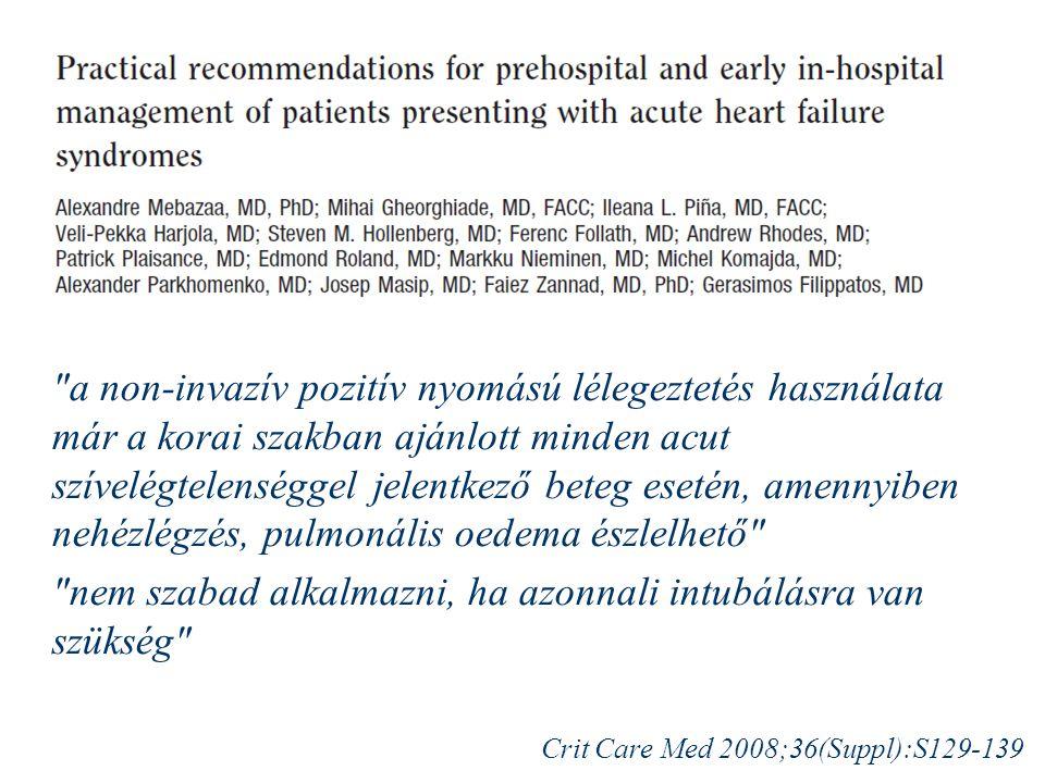 a non-invazív pozitív nyomású lélegeztetés használata már a korai szakban ajánlott minden acut szívelégtelenséggel jelentkező beteg esetén, amennyiben nehézlégzés, pulmonális oedema észlelhető nem szabad alkalmazni, ha azonnali intubálásra van szükség Crit Care Med 2008;36(Suppl):S129-139