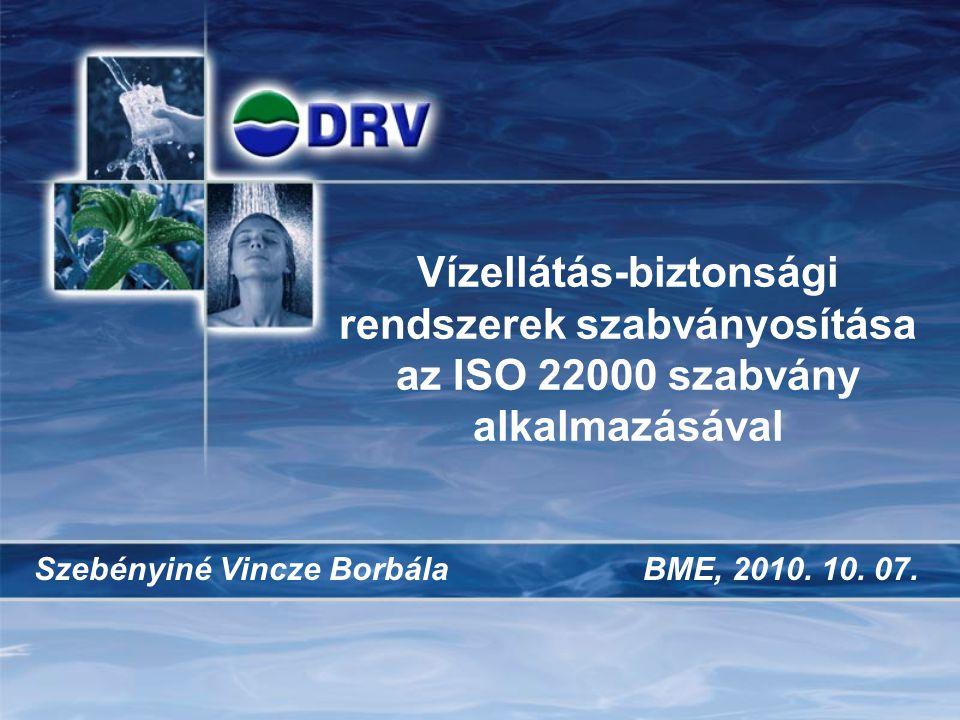 Vízellátás-biztonsági rendszerek szabványosítása az ISO 22000 szabvány alkalmazásával Szebényiné Vincze BorbálaBME, 2010. 10. 07.
