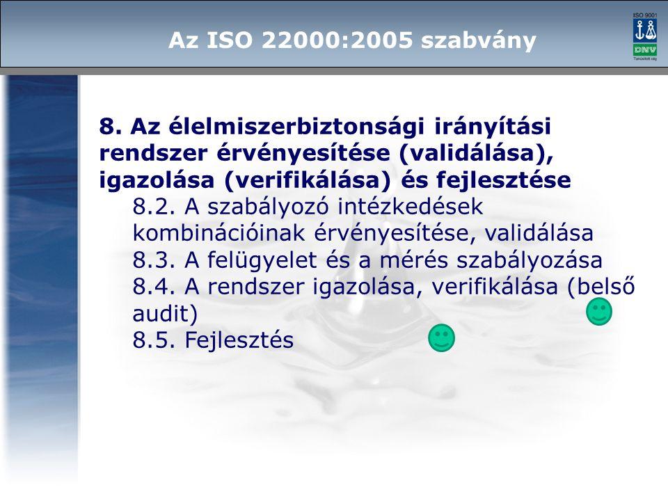 8. Az élelmiszerbiztonsági irányítási rendszer érvényesítése (validálása), igazolása (verifikálása) és fejlesztése 8.2. A szabályozó intézkedések komb