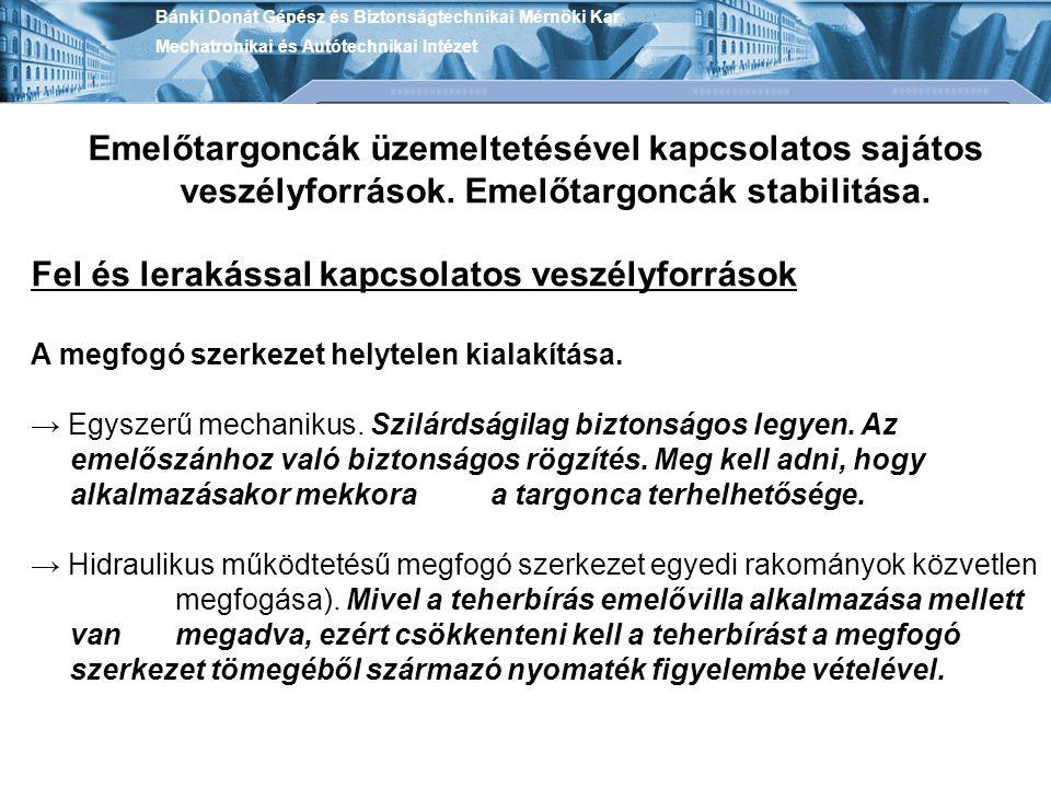 Bánki Donát Gépész és Biztonságtechnikai Mérnöki Kar Mechatronikai és Autótechnikai Intézet Emelőtargoncák üzemeltetésével kapcsolatos sajátos veszélyforrások.