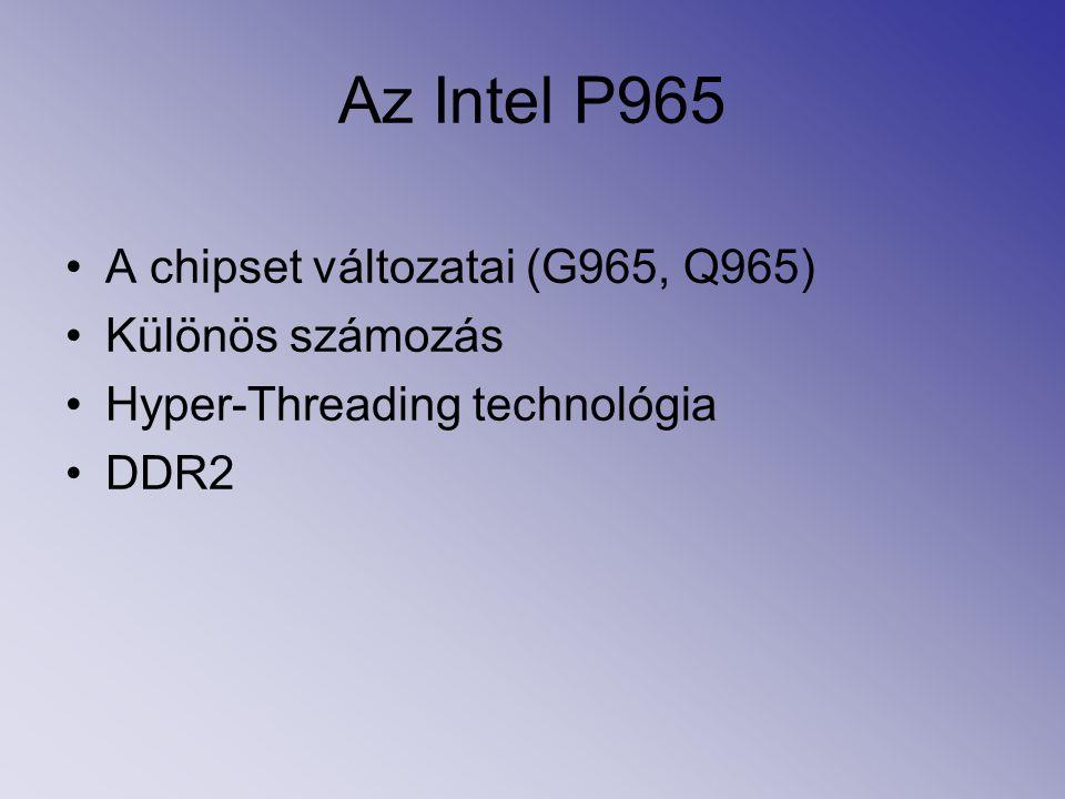 A chipset változatai (G965, Q965) Különös számozás Hyper-Threading technológia DDR2