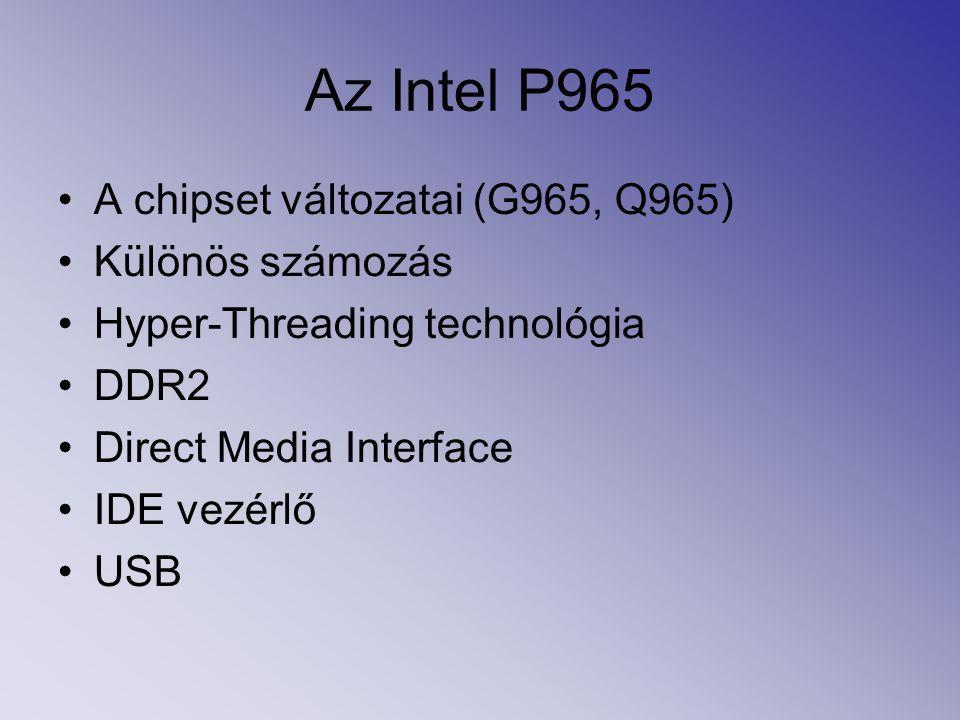 Az Intel P965 A chipset változatai (G965, Q965) Különös számozás Hyper-Threading technológia DDR2 Direct Media Interface IDE vezérlő USB