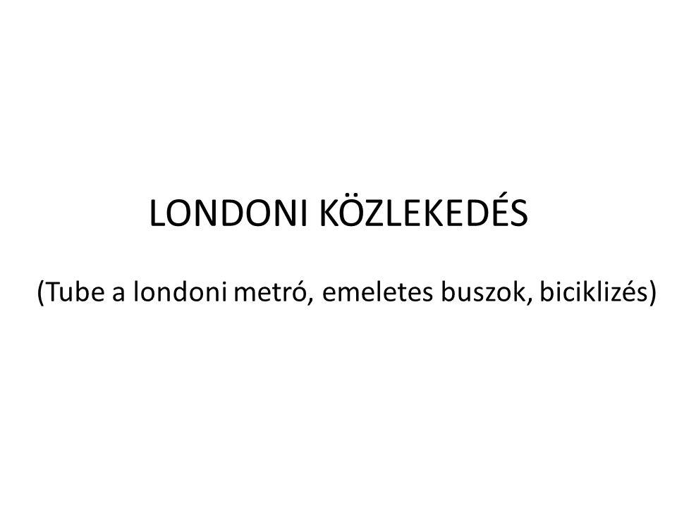 LONDONI KÖZLEKEDÉS (Tube a londoni metró, emeletes buszok, biciklizés)