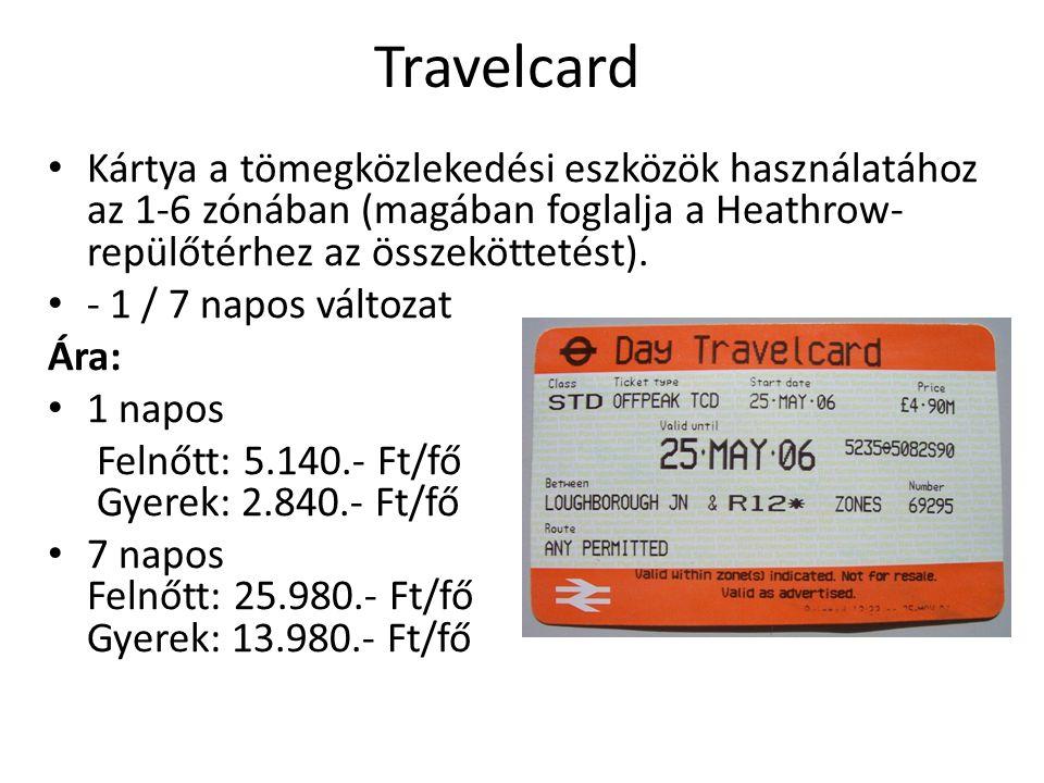 Travelcard Kártya a tömegközlekedési eszközök használatához az 1-6 zónában (magában foglalja a Heathrow- repülőtérhez az összeköttetést).