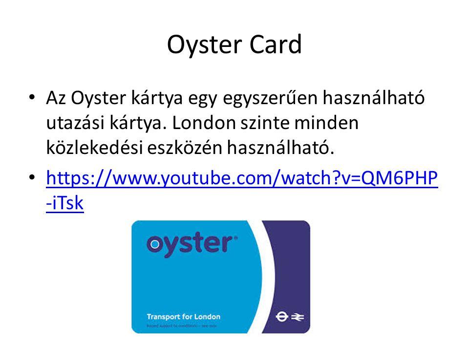 Oyster Card Az Oyster kártya egy egyszerűen használható utazási kártya.