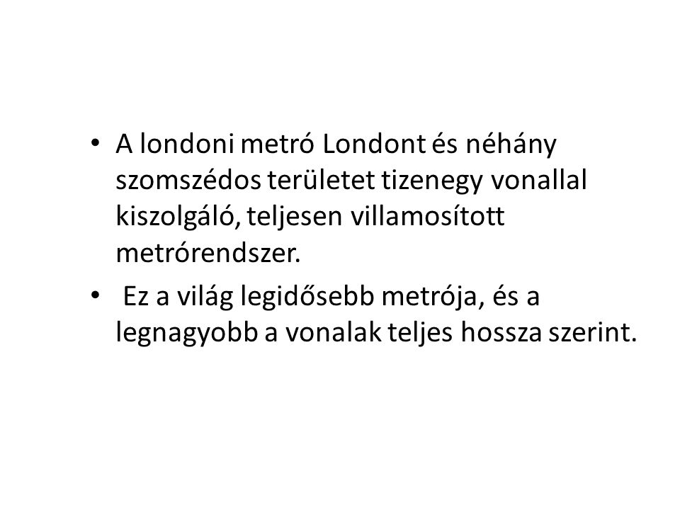 A londoni metró Londont és néhány szomszédos területet tizenegy vonallal kiszolgáló, teljesen villamosított metrórendszer.