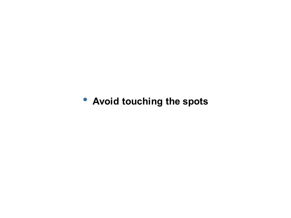 Avoid touching the spots