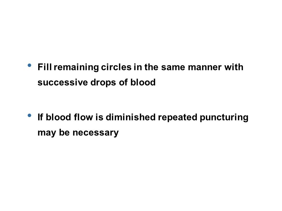 Fill remaining circles in the same manner with successive drops of blood If blood flow is diminished repeated puncturing may be necessary