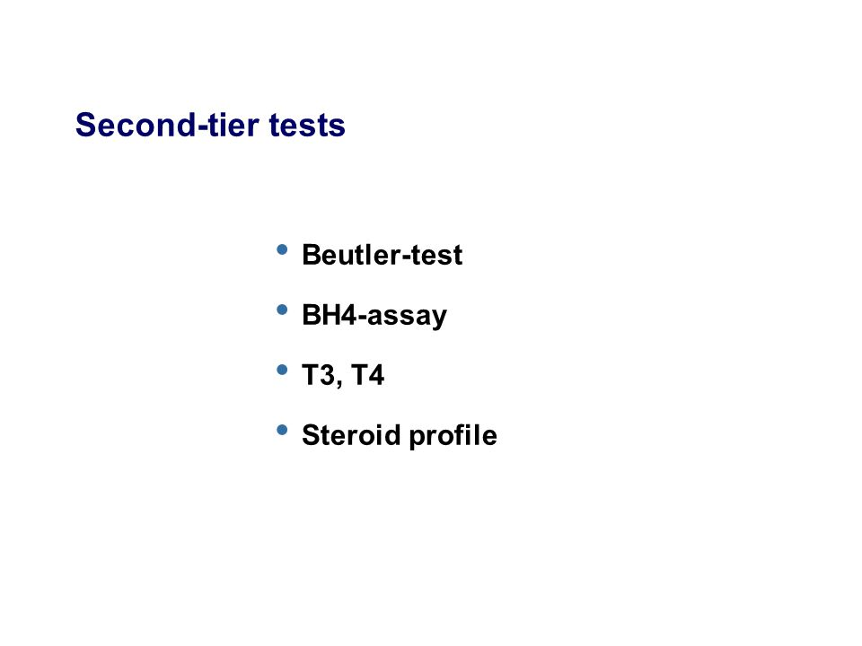 Second-tier tests Beutler-test BH4-assay T3, T4 Steroid profile