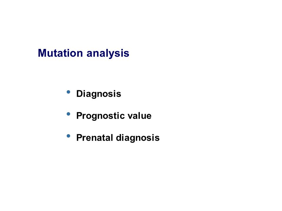 Mutation analysis Diagnosis Prognostic value Prenatal diagnosis