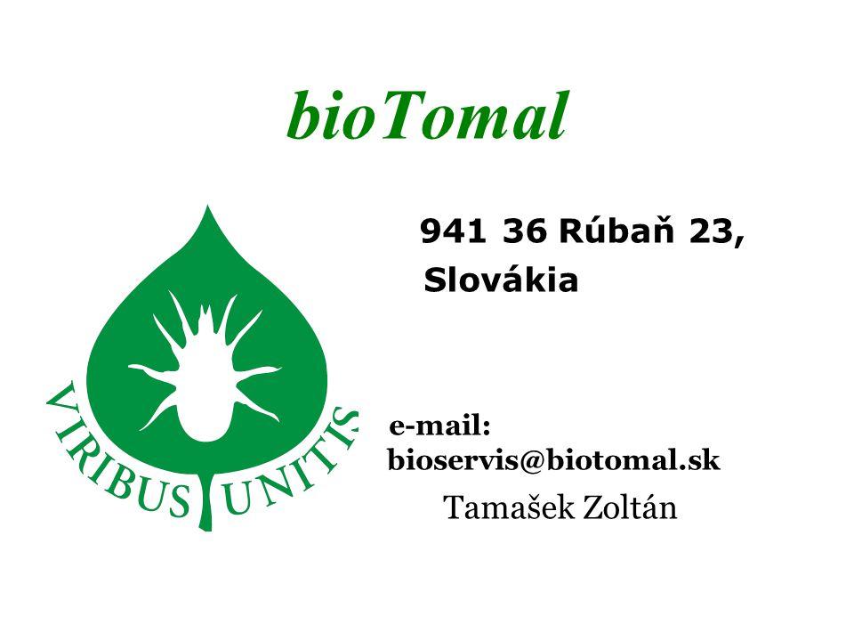 bioTomal 941 36 Rúbaň 23, Slovákia e-mail: bioservis@biotomal.sk Tamašek Zoltán