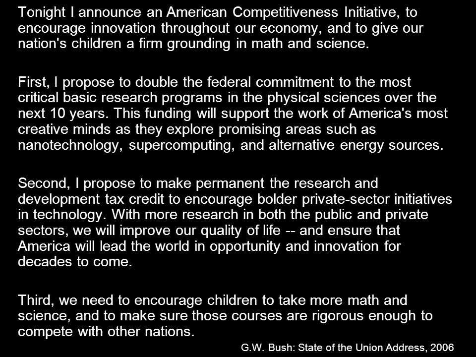 Tonight I announce an American Competitiveness Initiative, to encourage innovation throughout our economy, and to give our nation's children a firm gr