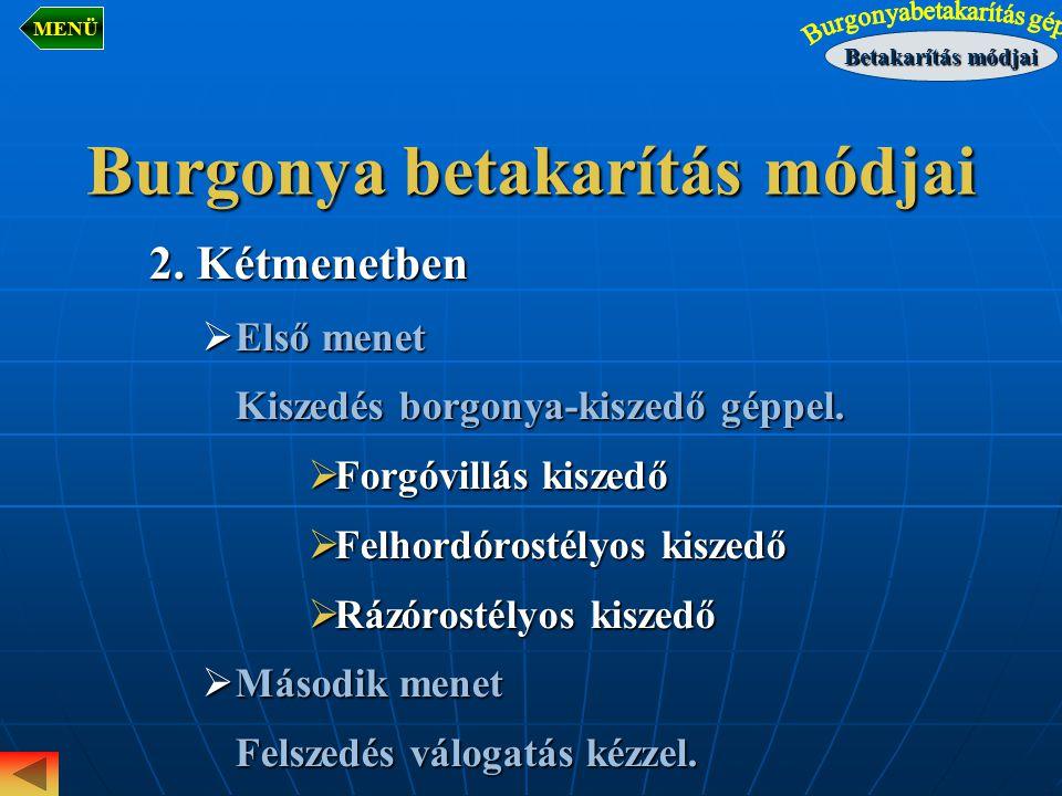 Burgonya betakarítás módjai 2. Kétmenetben  Első menet Kiszedés borgonya-kiszedő géppel.  Forgóvillás kiszedő  Felhordórostélyos kiszedő  Rázórost