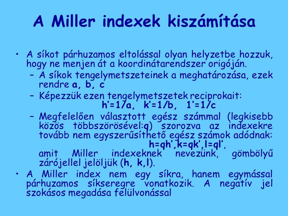 A Miller indexek kiszámítása A síkot párhuzamos eltolással olyan helyzetbe hozzuk, hogy ne menjen át a koordinátarendszer origóján. –A síkok tengelyme