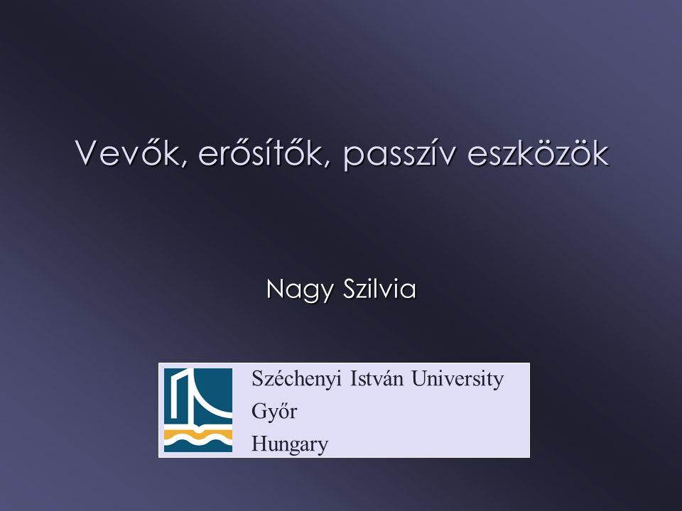 Széchenyi István University Győr Hungary Vevők, erősítők, passzív eszközök Nagy Szilvia