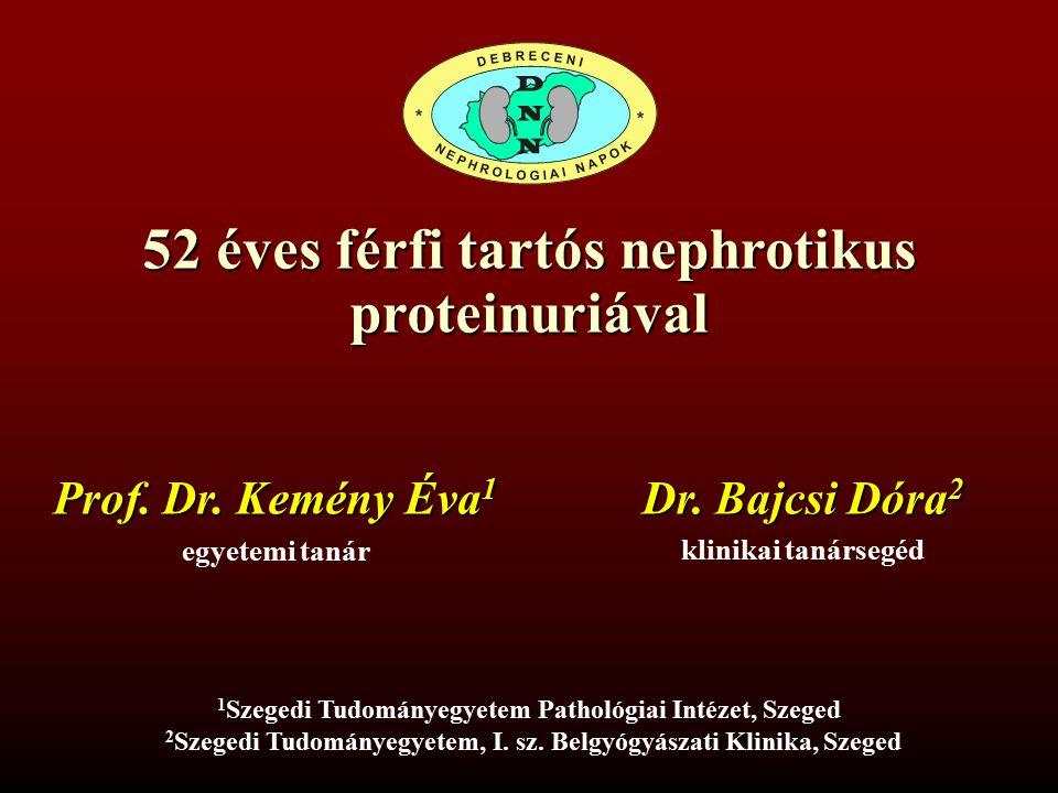 52 éves férfi tartós nephrotikus proteinuriával Dr. Bajcsi Dóra 2 klinikai tanársegéd 1 Szegedi Tudományegyetem Pathológiai Intézet, Szeged 2 2 Szeged
