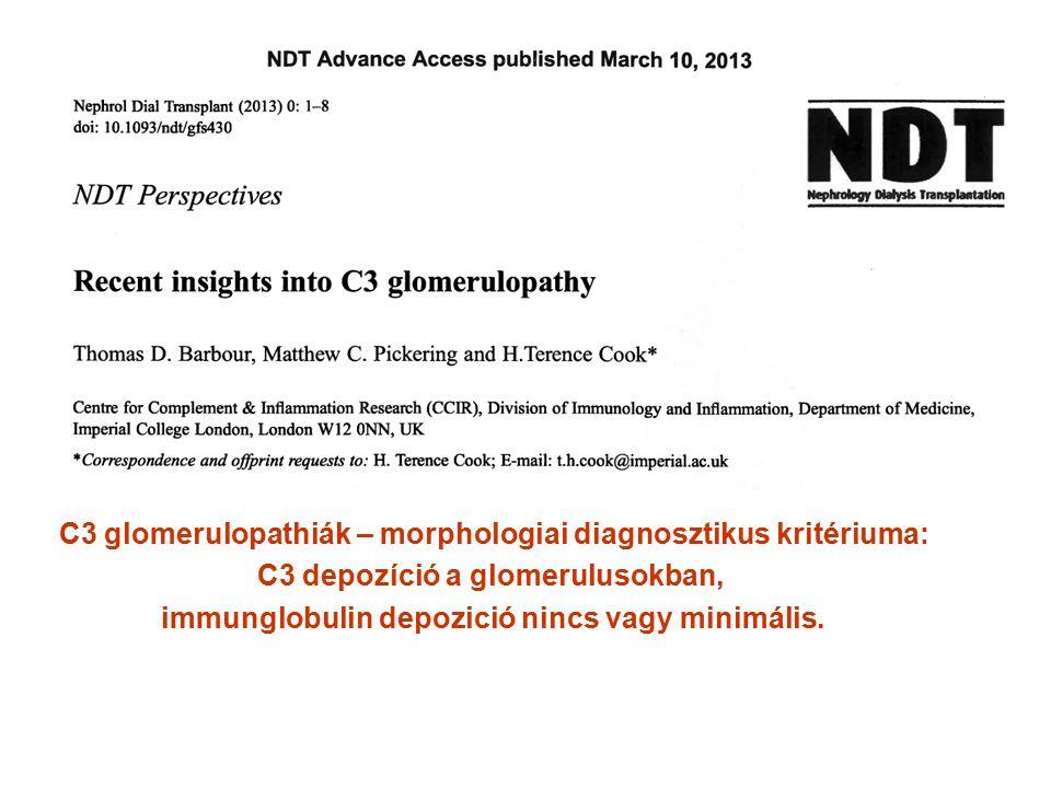 C3 glomerulopathiák – morphologiai diagnosztikus kritériuma: C3 depozíció a glomerulusokban, immunglobulin depozició nincs vagy minimális.