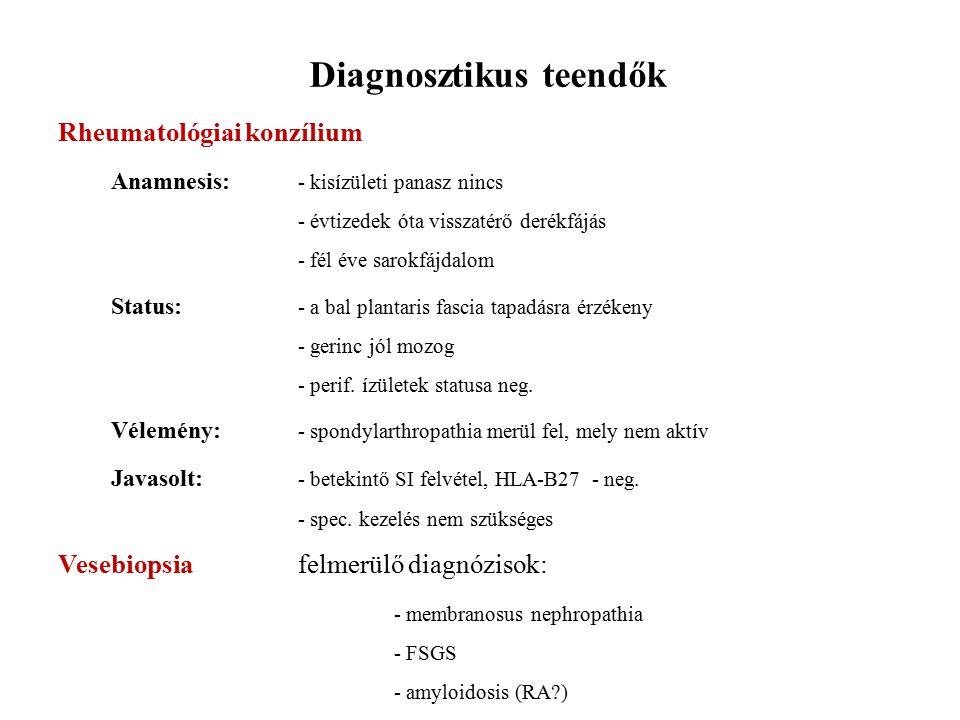 Diagnosztikus teendők Rheumatológiai konzílium Anamnesis: - kisízületi panasz nincs - évtizedek óta visszatérő derékfájás - fél éve sarokfájdalom Stat