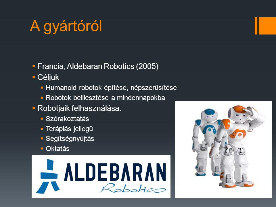 A gyártóról  Francia, Aldebaran Robotics (2005)  Céljuk  Humanoid robotok építése, népszerűsítése  Robotok beillesztése a mindennapokba  Robotjai