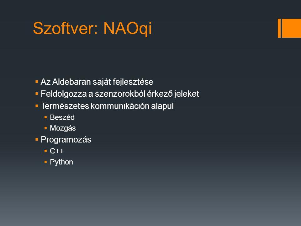 Szoftver: NAOqi  Az Aldebaran saját fejlesztése  Feldolgozza a szenzorokból érkező jeleket  Természetes kommunikáción alapul  Beszéd  Mozgás  Pr