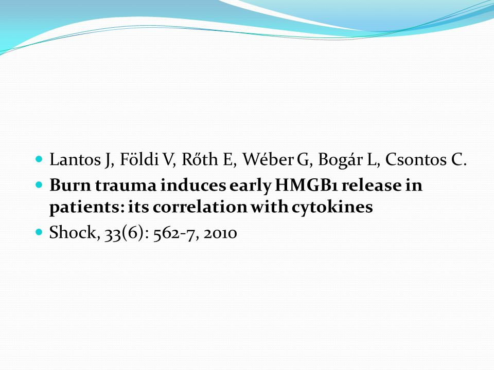 Lantos J, Földi V, Rőth E, Wéber G, Bogár L, Csontos C. Burn trauma induces early HMGB1 release in patients: its correlation with cytokines Shock, 33(