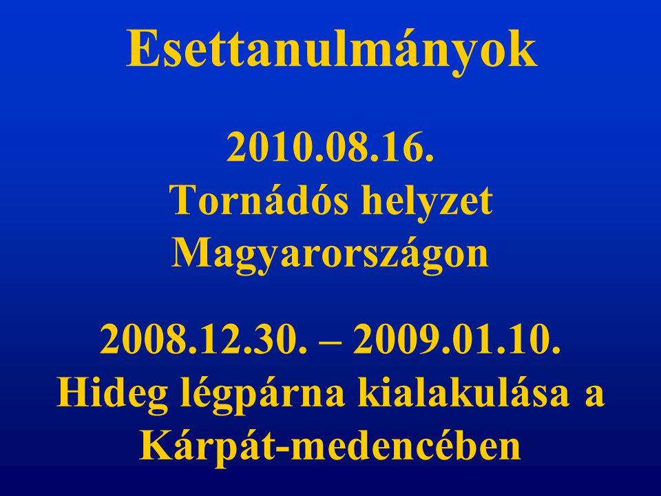 Esettanulmányok 2010.08.16. Tornádós helyzet Magyarországon 2008.12.30.