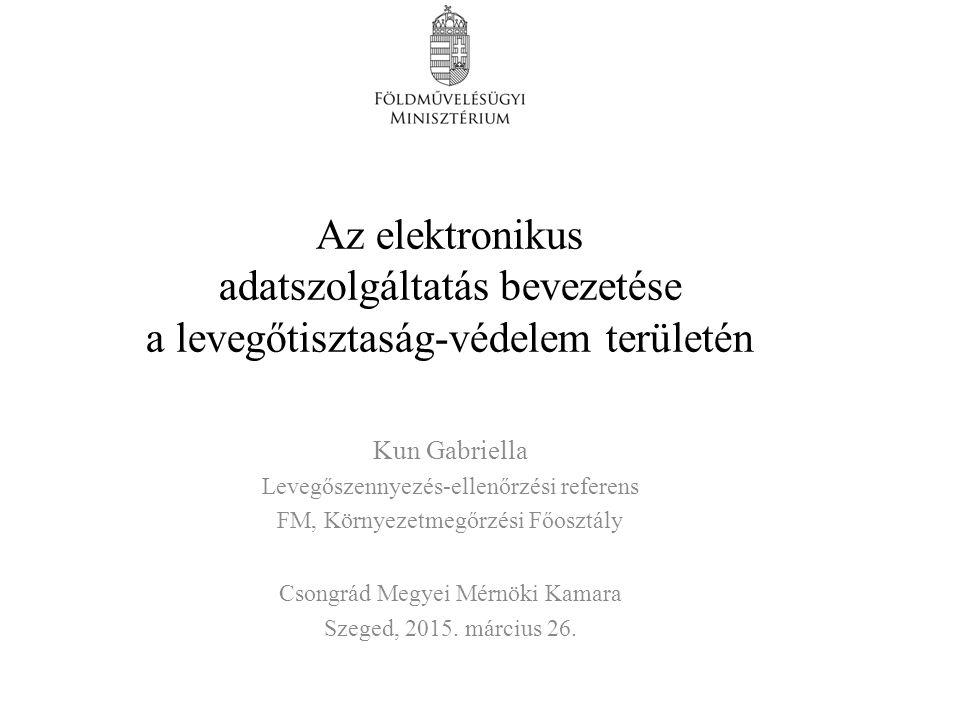 Az elektronikus adatszolgáltatás bevezetése a levegőtisztaság-védelem területén Kun Gabriella Levegőszennyezés-ellenőrzési referens FM, Környezetmegőr