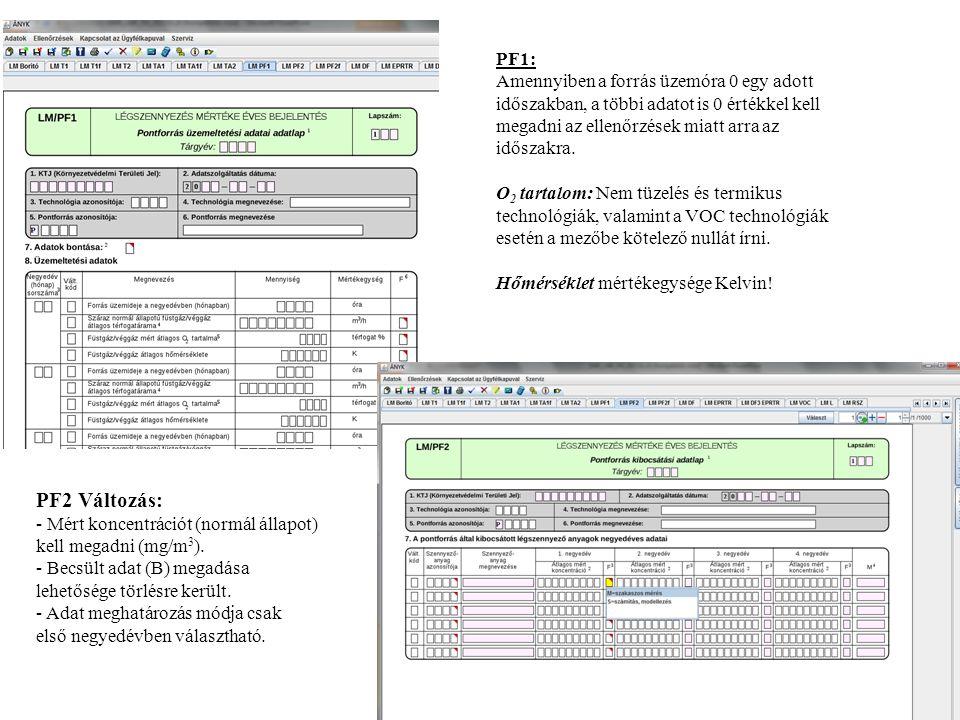 PF1: Amennyiben a forrás üzemóra 0 egy adott időszakban, a többi adatot is 0 értékkel kell megadni az ellenőrzések miatt arra az időszakra. O 2 tartal
