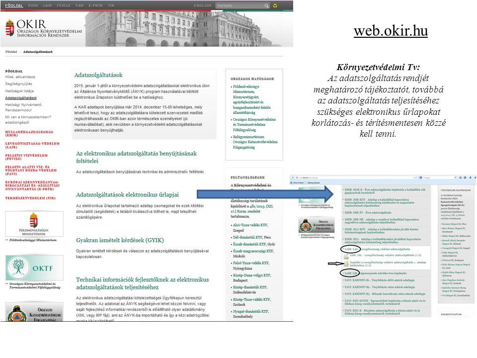web.okir.hu Környezetvédelmi Tv: Az adatszolgáltatás rendjét meghatározó tájékoztatót, továbbá az adatszolgáltatás teljesítéséhez szükséges elektronik