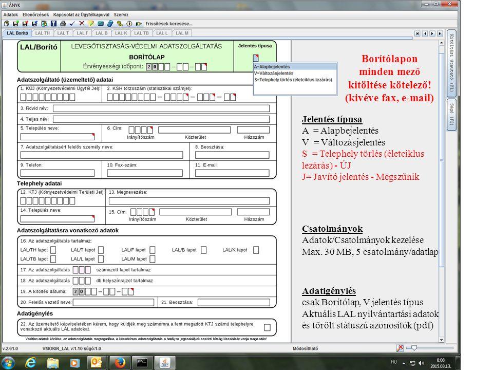 Borítólapon minden mező kitöltése kötelező! (kivéve fax, e-mail) Jelentés típusa A = Alapbejelentés V = Változásjelentés S = Telephely törlés (életcik