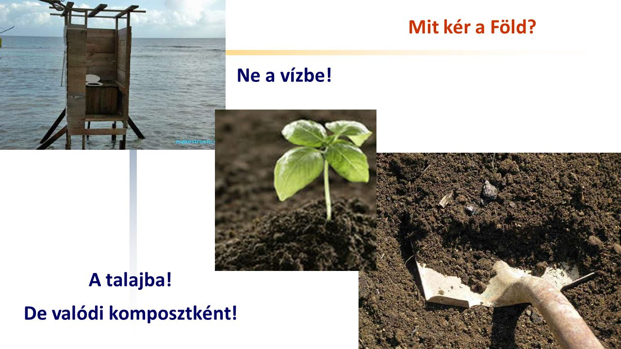 Széchenyi István Egyetem Mit kér a Föld? Ne a vízbe! A talajba! De valódi komposztként!