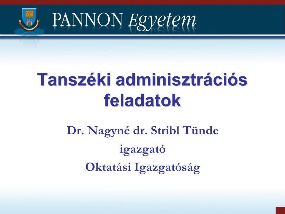 Tanszéki adminisztrációs feladatok Dr. Nagyné dr. Stribl Tünde igazgató Oktatási Igazgatóság