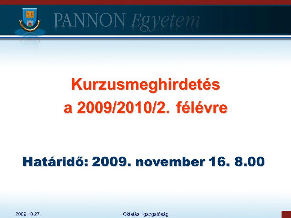 2009.10.27.Oktatási Igazgatóság Kurzusmeghirdetés a 2009/2010/2. félévre Határidő: 2009. november 16. 8.00