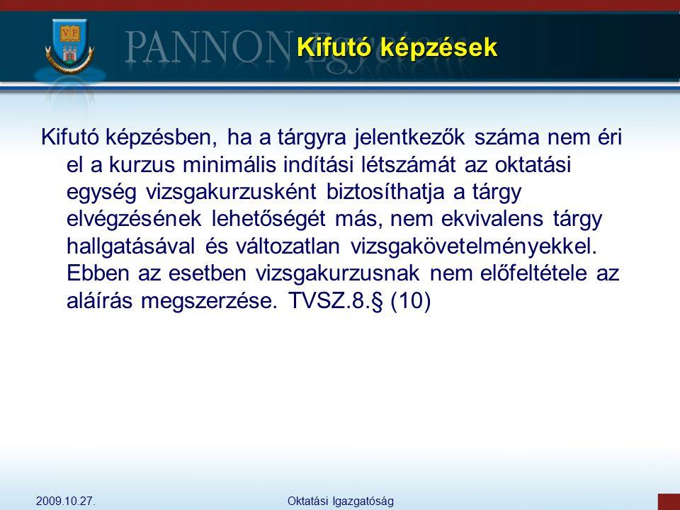 2009.10.27.Oktatási Igazgatóság Kifutó képzések Kifutó képzésben, ha a tárgyra jelentkezők száma nem éri el a kurzus minimális indítási létszámát az o