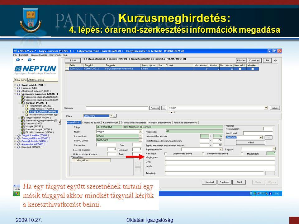 2009.10.27.Oktatási Igazgatóság Kurzusmeghirdetés: 4. lépés: órarend-szerkesztési információk megadása Ha egy tárgyat együtt szeretnének tartani egy m