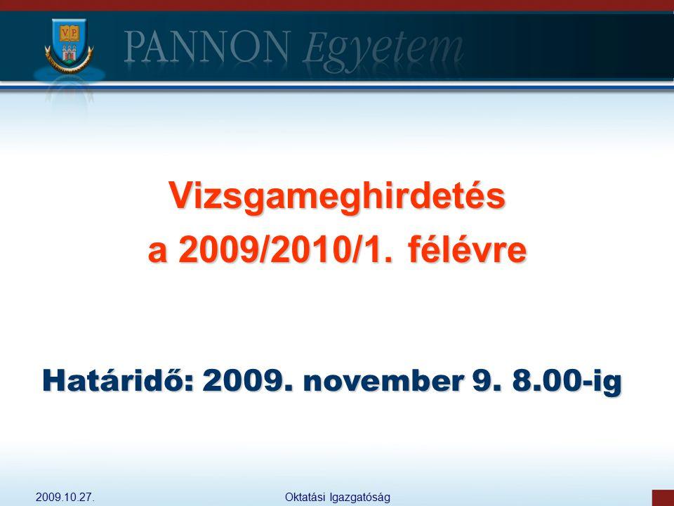 2009.10.27.Oktatási Igazgatóság Vizsgameghirdetés a 2009/2010/1. félévre Határidő: 2009. november 9. 8.00-ig