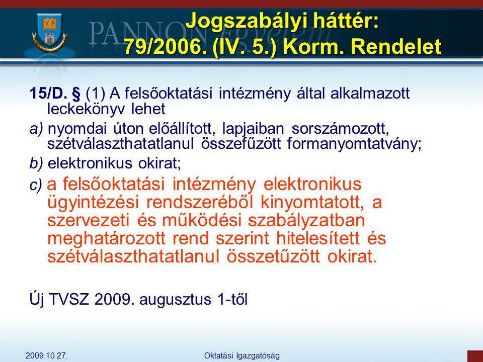 2009.10.27.Oktatási Igazgatóság Jogszabályi háttér: 79/2006. (IV. 5.) Korm. Rendelet 15/D. § (1) A felsőoktatási intézmény által alkalmazott leckeköny