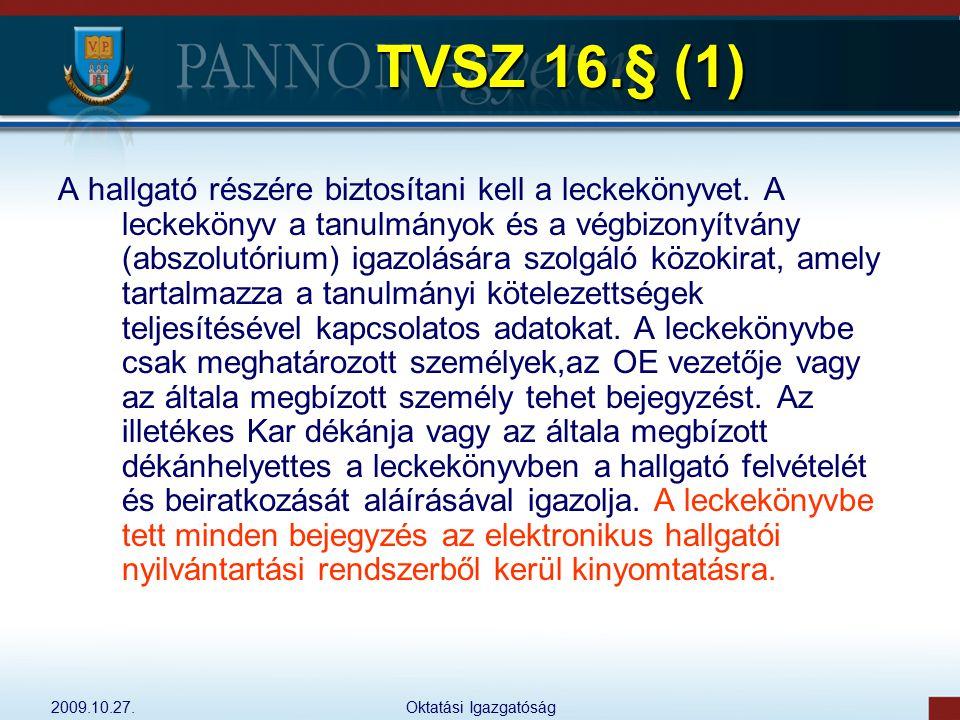 2009.10.27.Oktatási Igazgatóság TVSZ 16.§ (1) A hallgató részére biztosítani kell a leckekönyvet. A leckekönyv a tanulmányok és a végbizonyítvány (abs