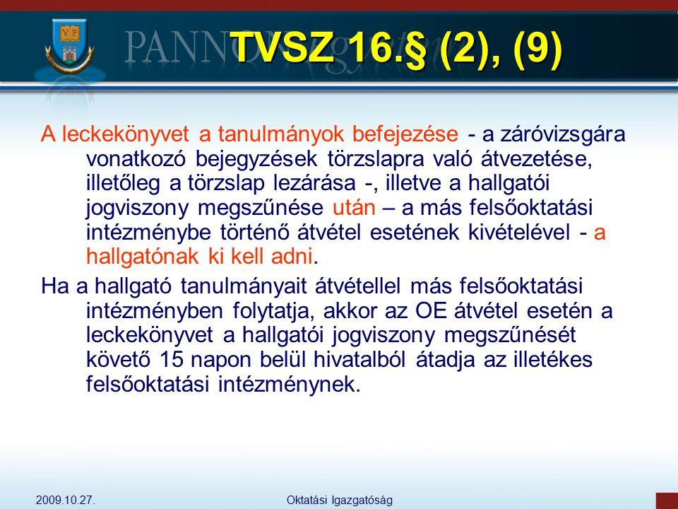 2009.10.27.Oktatási Igazgatóság TVSZ 16.§ (2), (9) A leckekönyvet a tanulmányok befejezése - a záróvizsgára vonatkozó bejegyzések törzslapra való átve