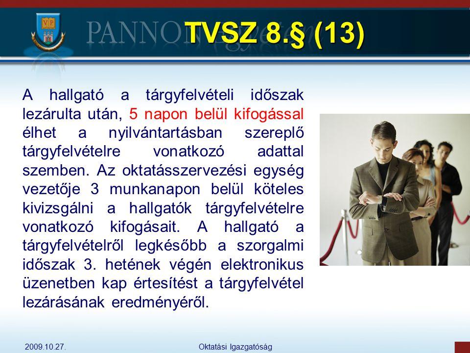 2009.10.27.Oktatási Igazgatóság TVSZ 8.§ (13) A hallgató a tárgyfelvételi időszak lezárulta után, 5 napon belül kifogással élhet a nyilvántartásban sz