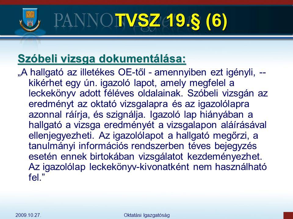 """2009.10.27.Oktatási Igazgatóság TVSZ 19.§ (6) Szóbeli vizsga dokumentálása: """"A hallgató az illetékes OE-től - amennyiben ezt igényli, -- kikérhet egy"""