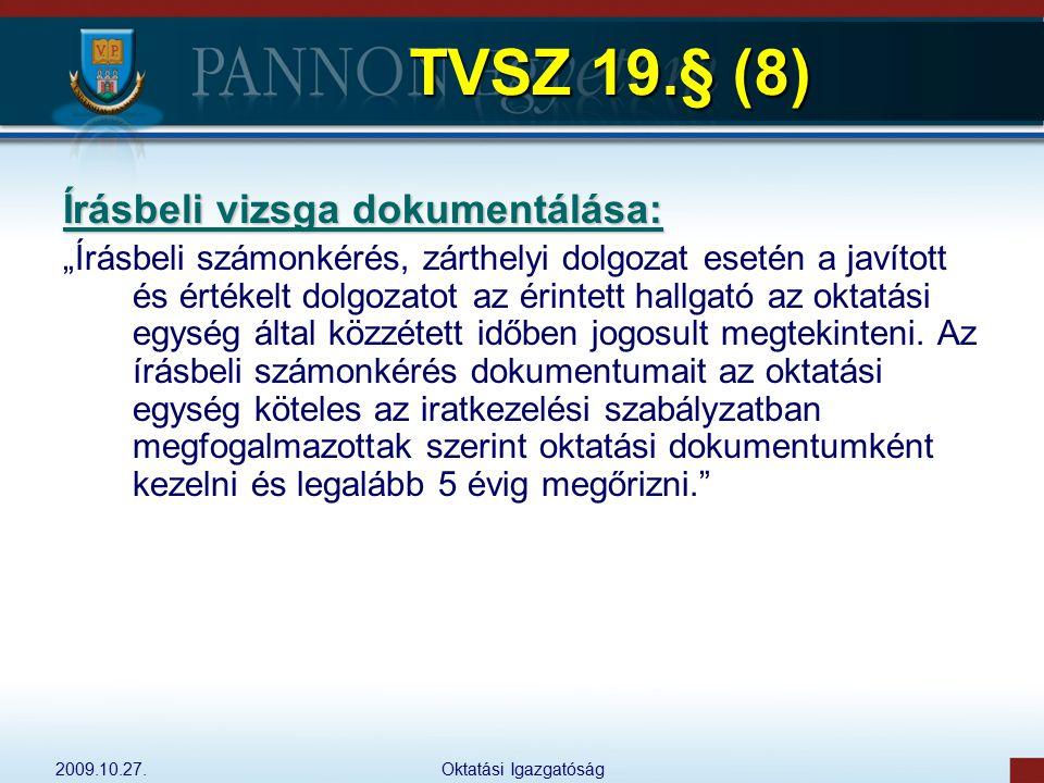 """2009.10.27.Oktatási Igazgatóság TVSZ 19.§ (8) Írásbeli vizsga dokumentálása: """"Írásbeli számonkérés, zárthelyi dolgozat esetén a javított és értékelt d"""