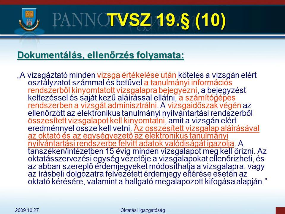 """2009.10.27.Oktatási Igazgatóság TVSZ 19.§ (10) Dokumentálás, ellenőrzés folyamata: """"A vizsgáztató minden vizsga értékelése után köteles a vizsgán elér"""