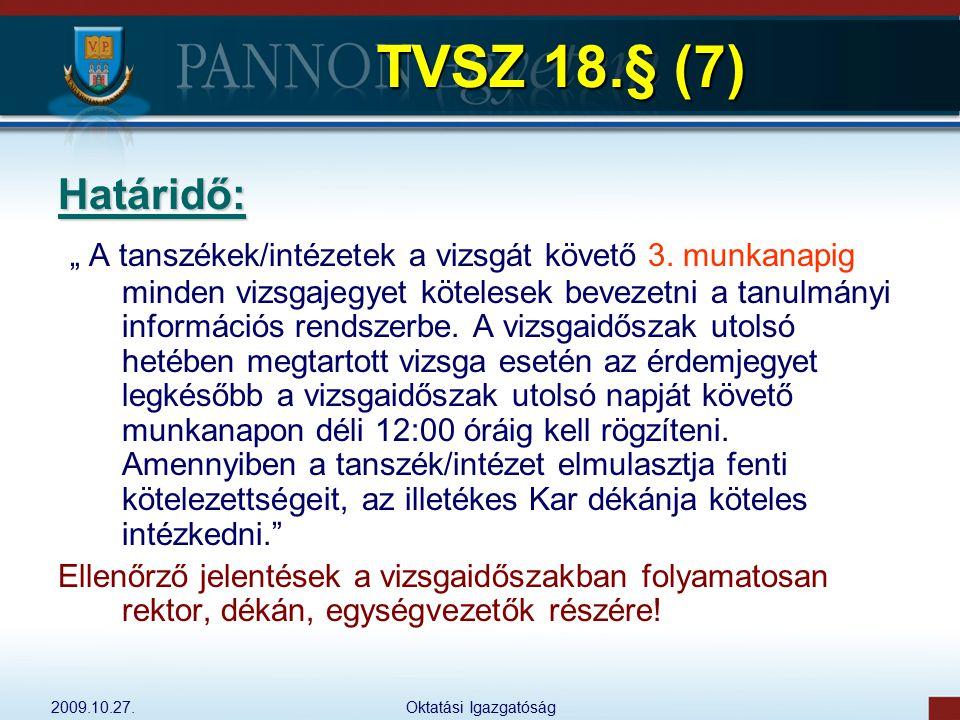 """2009.10.27.Oktatási Igazgatóság TVSZ 18.§ (7) Határidő: """" A tanszékek/intézetek a vizsgát követő 3. munkanapig minden vizsgajegyet kötelesek bevezetni"""
