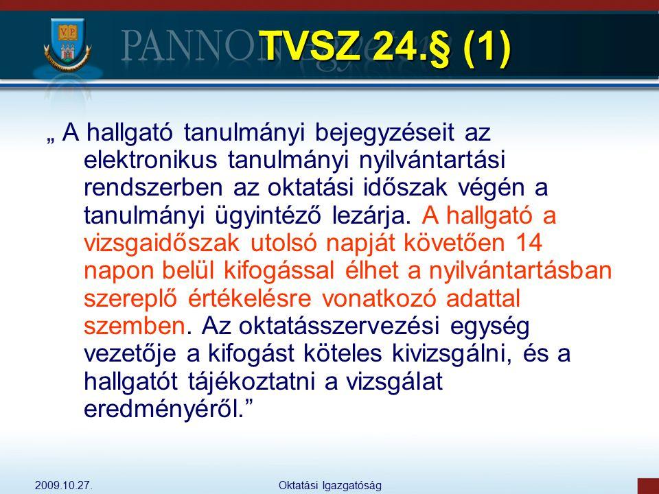 """2009.10.27.Oktatási Igazgatóság TVSZ 24.§ (1) """" A hallgató tanulmányi bejegyzéseit az elektronikus tanulmányi nyilvántartási rendszerben az oktatási i"""