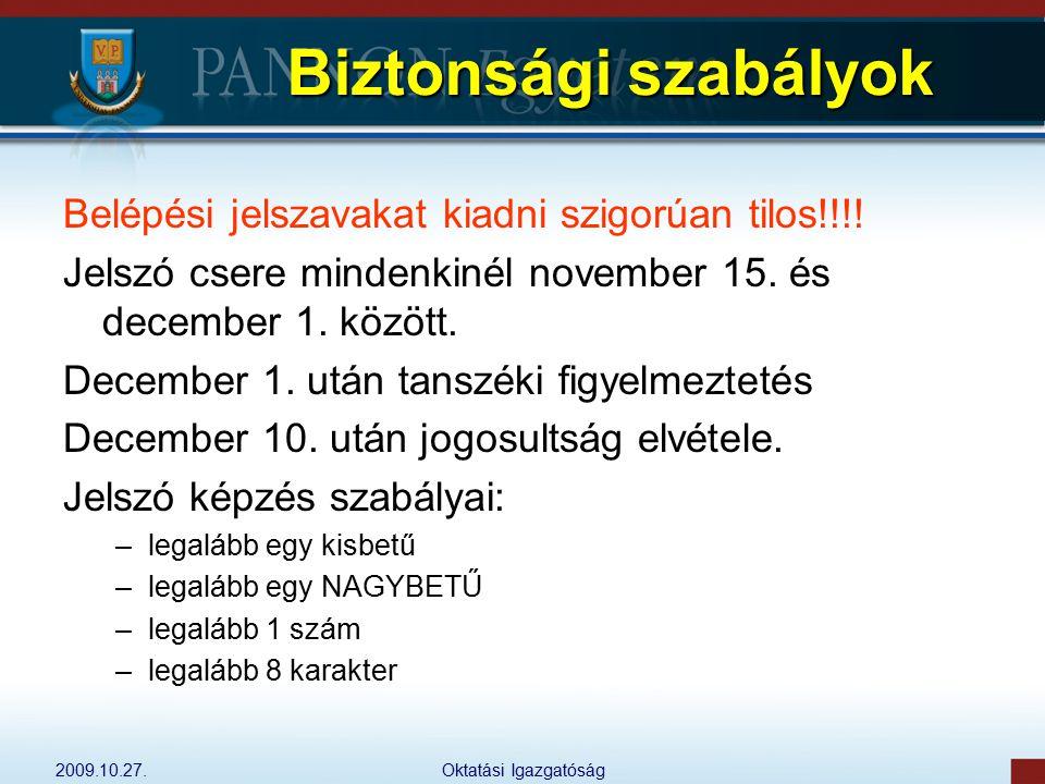 2009.10.27.Oktatási Igazgatóság Biztonsági szabályok Belépési jelszavakat kiadni szigorúan tilos!!!! Jelszó csere mindenkinél november 15. és december