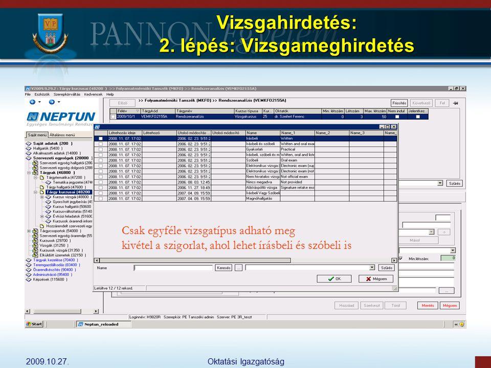 2009.10.27.Oktatási Igazgatóság Vizsgahirdetés: 2. lépés: Vizsgameghirdetés Csak egyféle vizsgatípus adható meg kivétel a szigorlat, ahol lehet írásbe