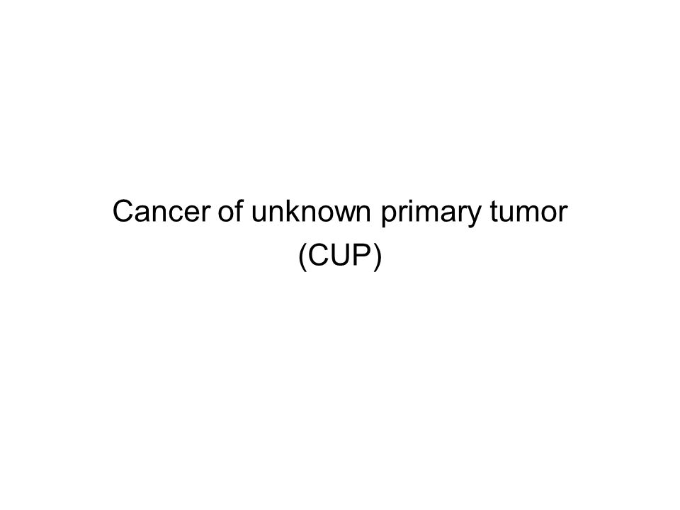 Cancer of unknown primary tumor (CUP)