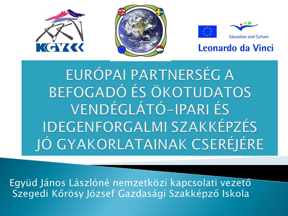 Együd János Lászlóné nemzetközi kapcsolati vezető Szegedi Kőrösy József Gazdasági Szakképző Iskola