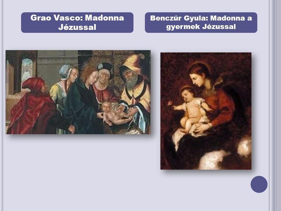 Grao Vasco: Madonna Jézussal Benczúr Gyula: Madonna a gyermek Jézussal